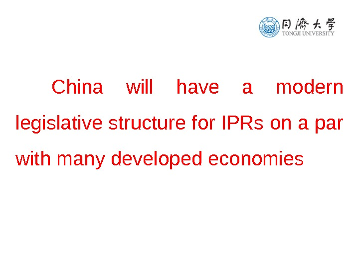 China will have a modern legislative structure for IPRs on a par with many developed economies