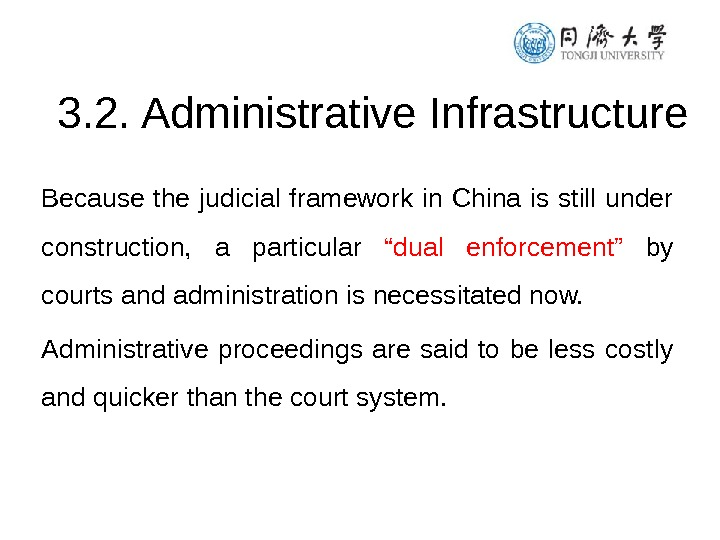 3. 2. Administrative Infrastructure Because the judicial framework in China is still under construction,  a