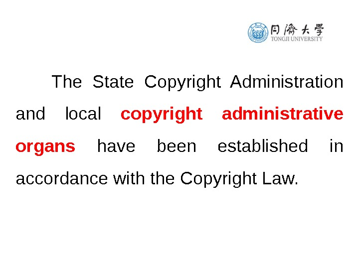 The State Copyright Administration and local copyright administrative organs have been established in accordance with the
