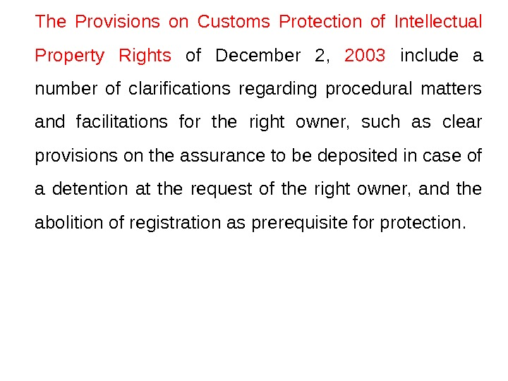 The Provisions on Customs Protection of Intellectual Property Rights of December 2,  2003  include