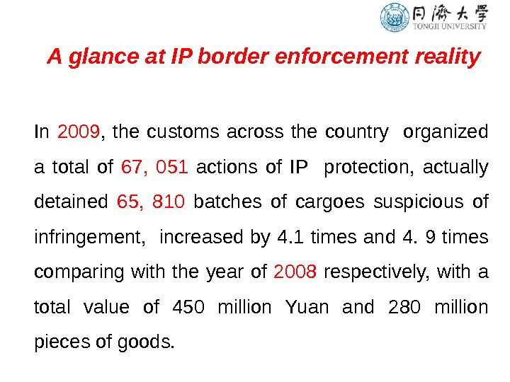A glance at IP border enforcement reality In 2009 ,  the customs across the