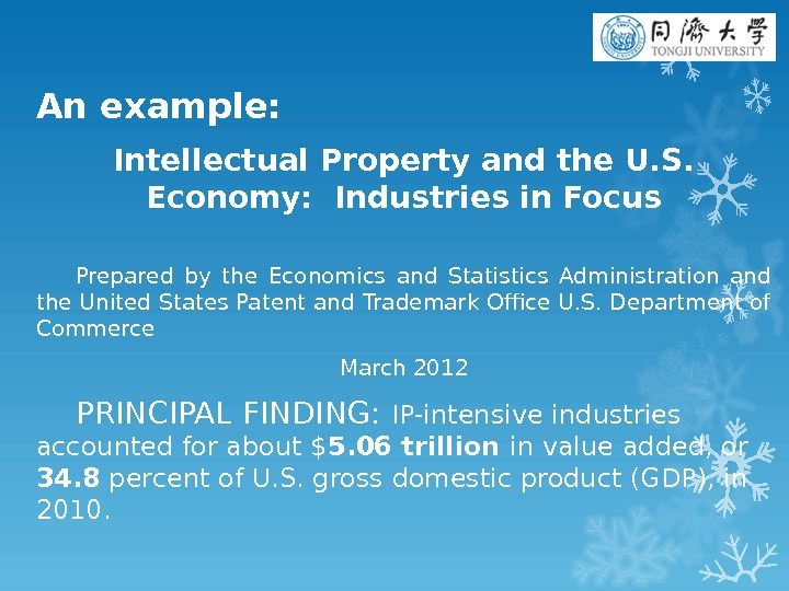 An example: Intellectual Property and the U. S.  Economy:  Industries in Focus Prepared by