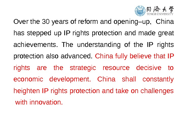 Over the 30 years of reform and opening–up, China has stepped up IP rights protection and