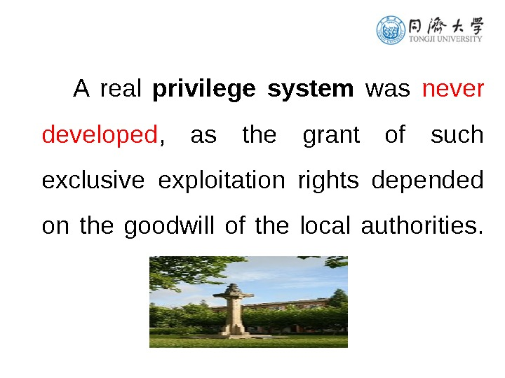 A real privilege system was never developed ,  as the grant of such exclusive exploitation