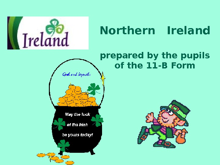 Northern  Ireland prepared by the pupils of the 11 -B Form