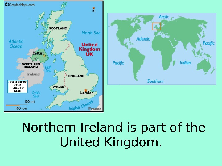 Northern Ireland is part of the United Kingdom.