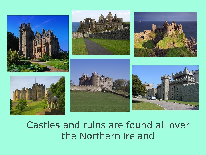 Castles and ruins are found all over the Northern Ireland