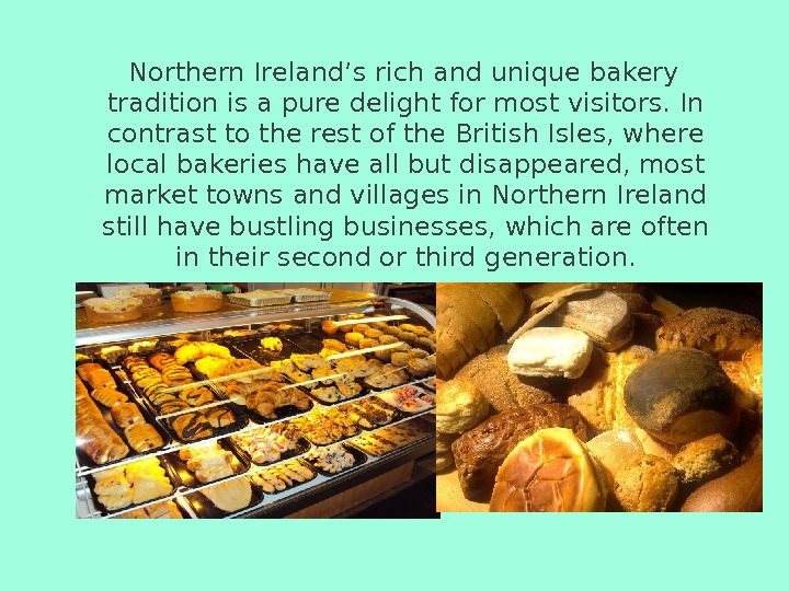 Northern Ireland's rich and unique bakery tradition is a pure delight for most visitors.