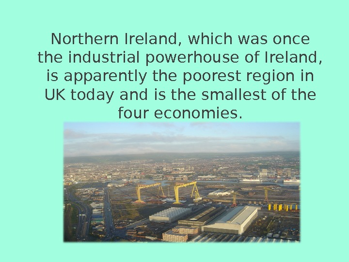 Northern Ireland, which was once the industrial powerhouse of Ireland,  is apparently the poorest region