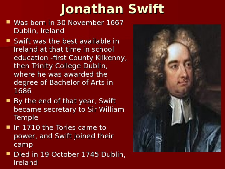 Jonathan Swift Was born in 30 November 1667 Dublin, Ireland Swift was the best available in