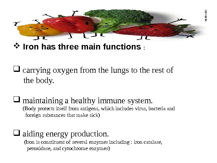 Iron has three main functions :   carrying oxygen from the lungs to