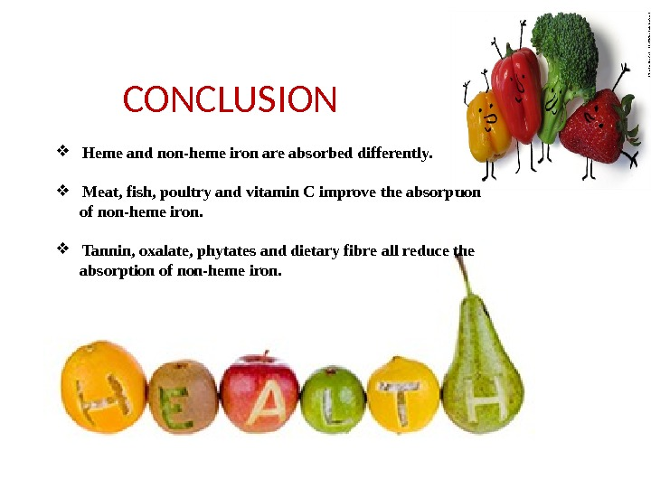 •  CONCLUSION  Heme and non-heme iron are absorbed differently.   Meat, fish,