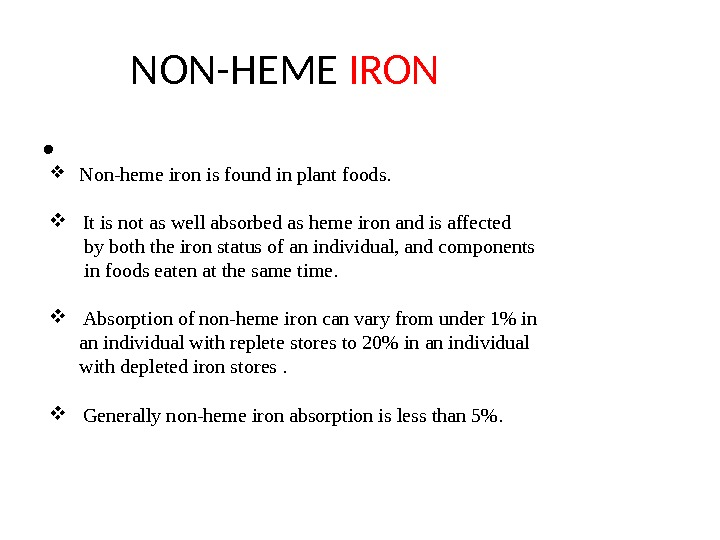 NON-HEME IRON Non-heme iron is found in plant foods.  It is not as well absorbed
