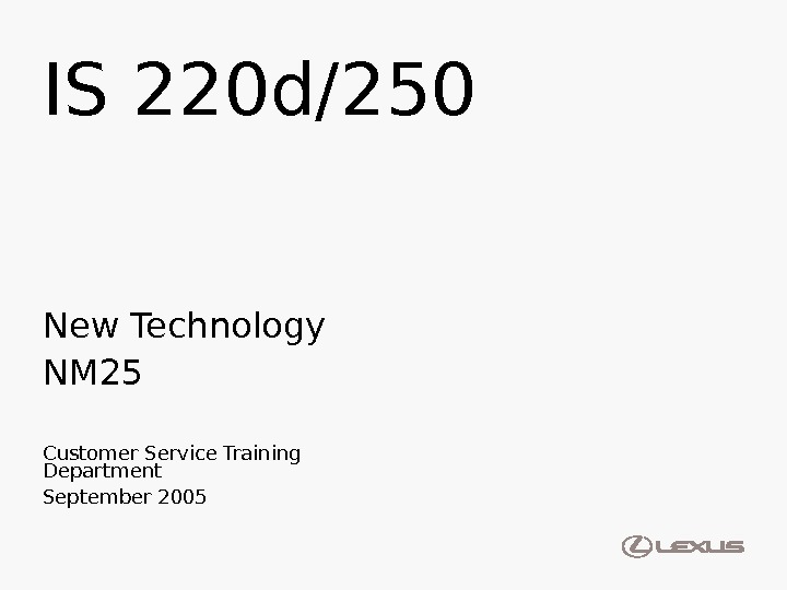 IS 220 d/250 New Technology NM 25 Customer Service Training Department September 2005