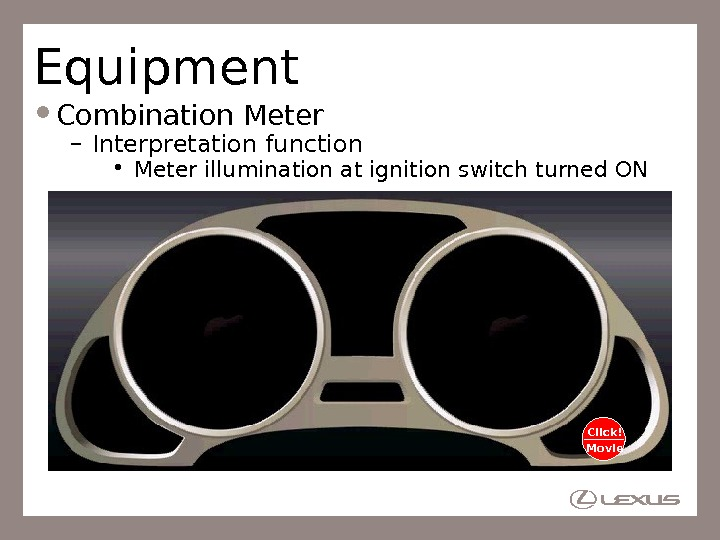 Equipment Combination Meter – Interpretation function • Meter illumination at ignition switch turned ON Click! Movie