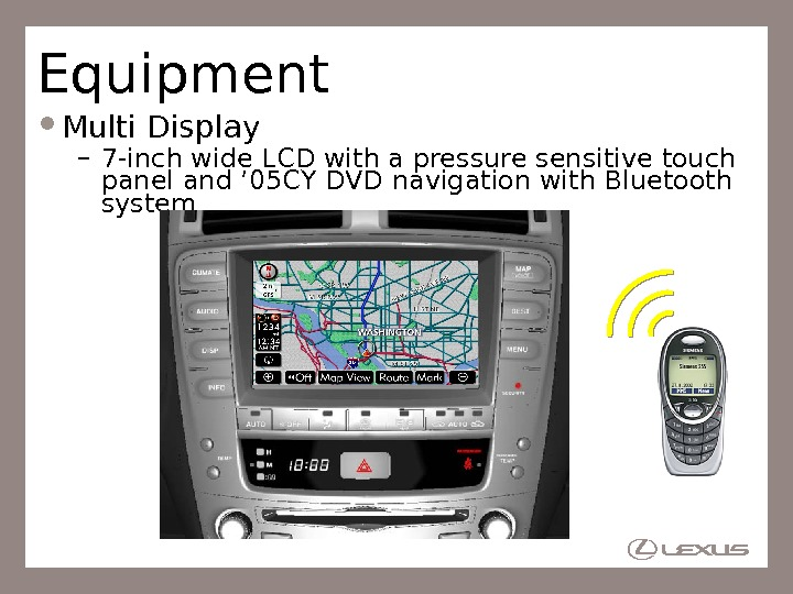 Equipment Multi Display – 7 -inch wide LCD with a pressure sensitive touch panel and '