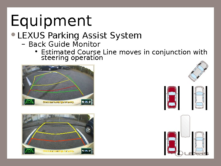 Equipment LEXUS Parking Assist System – Back Guide Monitor • Estimated Course Line moves in conjunction