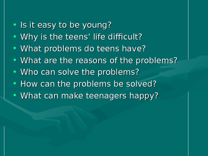 • Is it easy to be young?  • Why is the teens' life difficult?