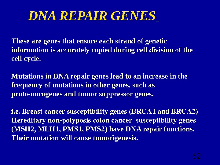 52 These are genes that ensure each strand of genetic information is accurately copied during