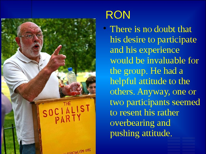 RON There is no doubt that his desire to participate and his experience would be invaluable