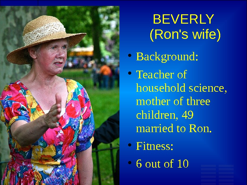 BEVERLY (Ron's wife) Background:  Teacher of household science,  mother of three children, 49 married