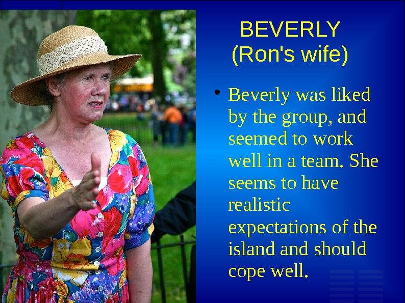 BEVERLY (Ron's wife) Beverly was liked by the group, and seemed to work well in a