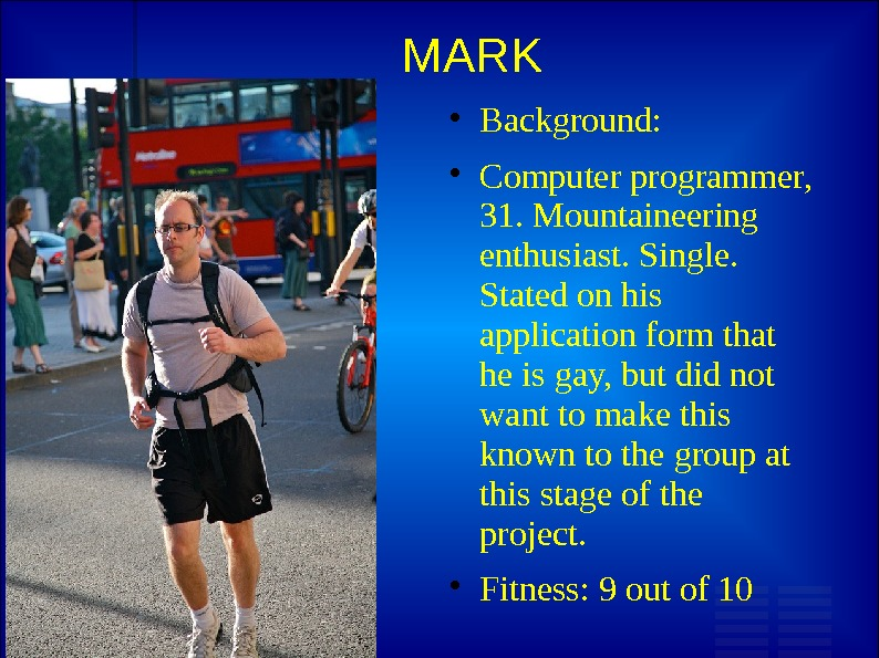 MARK Background:  Computer programmer,  31. Mountaineering enthusiast. Single.  Stated on his application form