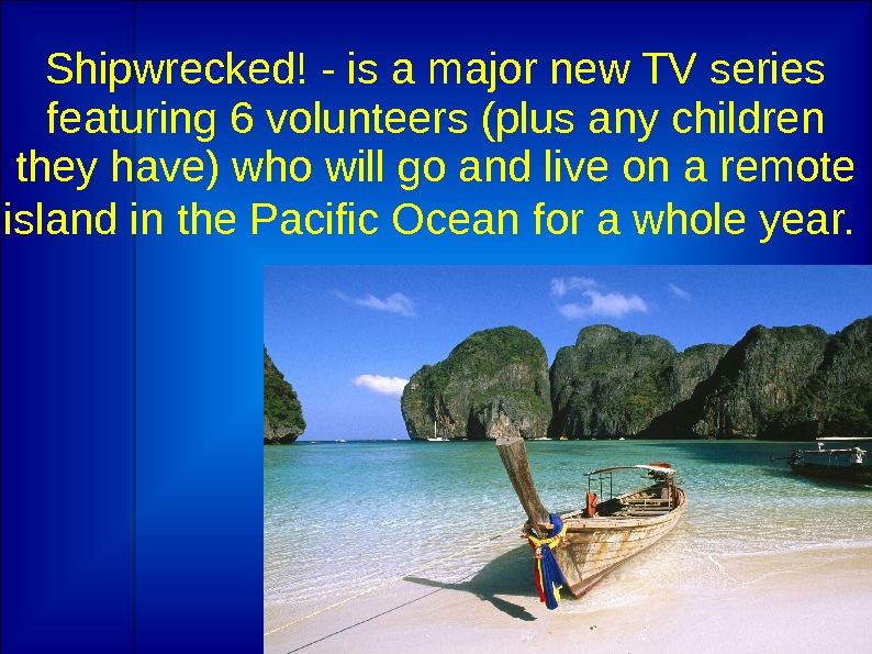 Shipwrecked! - is a major new TV series featuring 6 volunteers (plus any children they have)