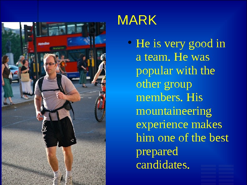 MARK He is very good in a team. He was popular with the other group members.