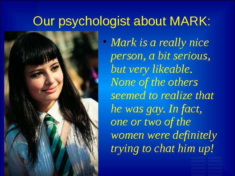 Our psychologist about MARK:  Mark is a really nice person, a bit serious,  but