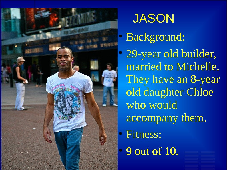 JASON Background:  29 -year old builder,  married to Michelle.  They have an 8