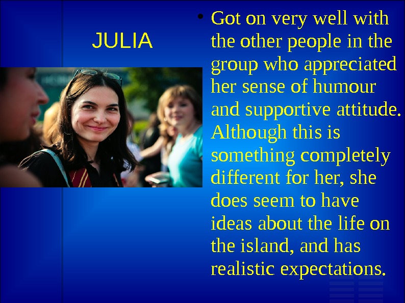 JULIA Got on very well with the other people in the group who appreciated her sense