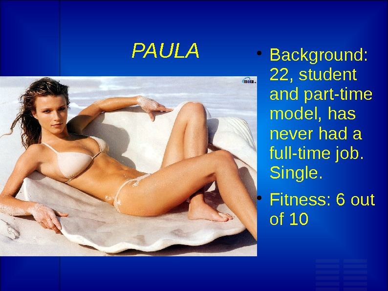 PAULA Background:  22, student and part-time model, has never had a full-time job.  Single.