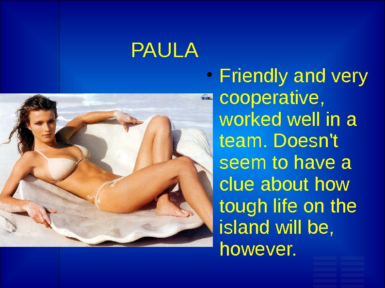 PAULA Friendly and very cooperative,  worked well in a team. Doesn't seem to have a