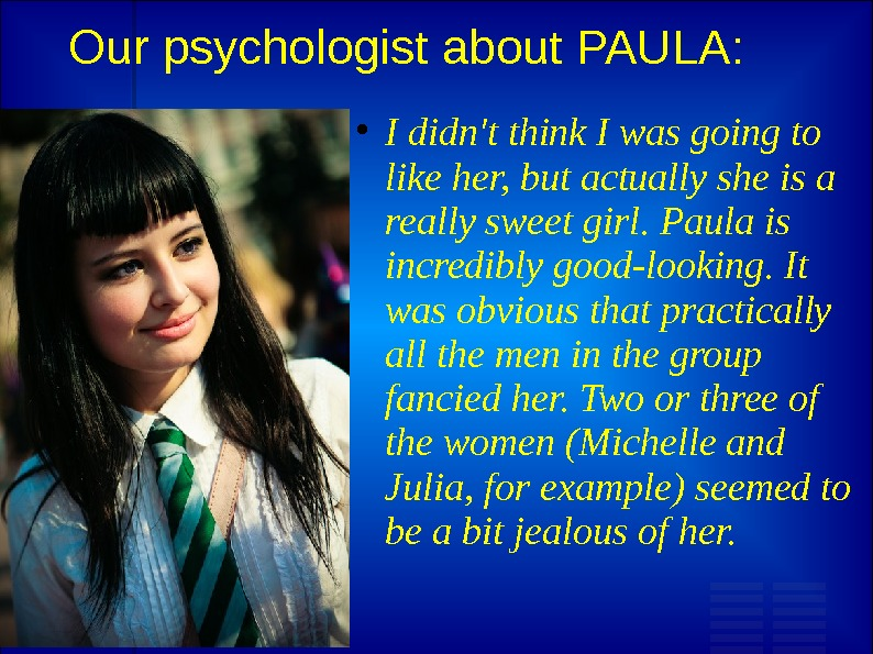 Our psychologist about PAULA:  I didn't think I was going to like her, but actually