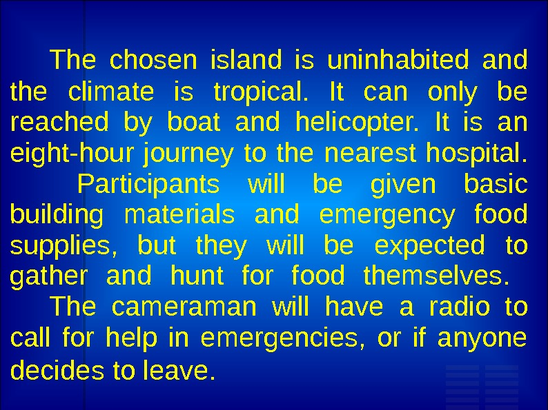 The chosen island is uninhabited and the climate is tropical.  It can only be reached