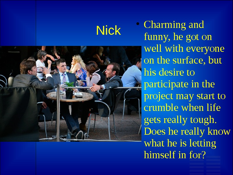 Nick Charming and funny, he got on well with everyone on the surface, but his