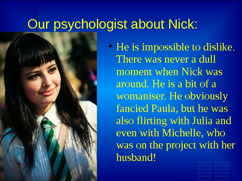 Our psychologist about Nick:  He is impossible to dislike.  There was never a dull