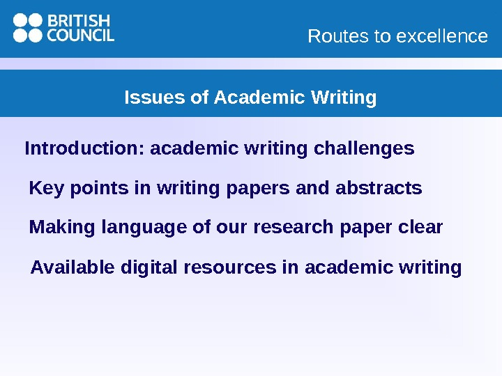 Routes to excellence Issues of Academic Writing Introduction: academic writing challenges Key points in writing papers