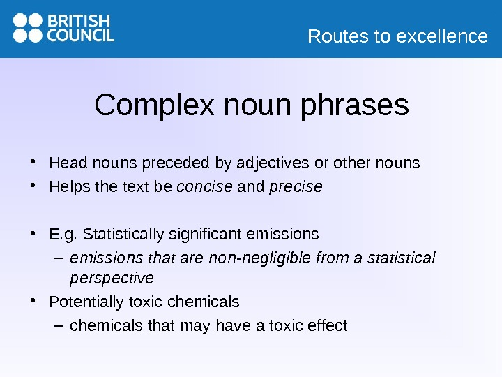 Routes to excellence Complex noun phrases • Head nouns preceded by adjectives or other nouns •