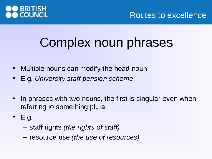 Routes to excellence Complex noun phrases • Multiple nouns can modify the head noun • E.