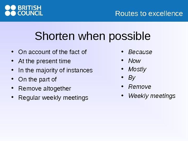 Routes to excellence Shorten when possible • On account of the fact of • At the
