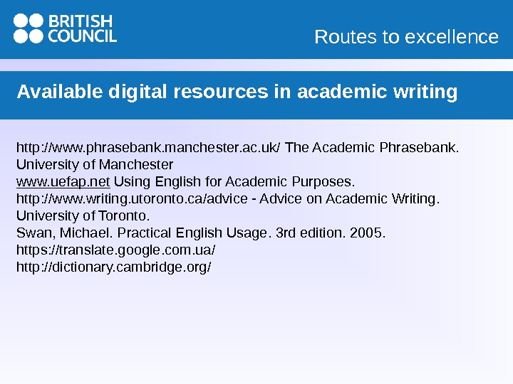 Routes to excellence Available digital resources in academic writing http: //www. phrasebank. manchester. ac. uk/ The