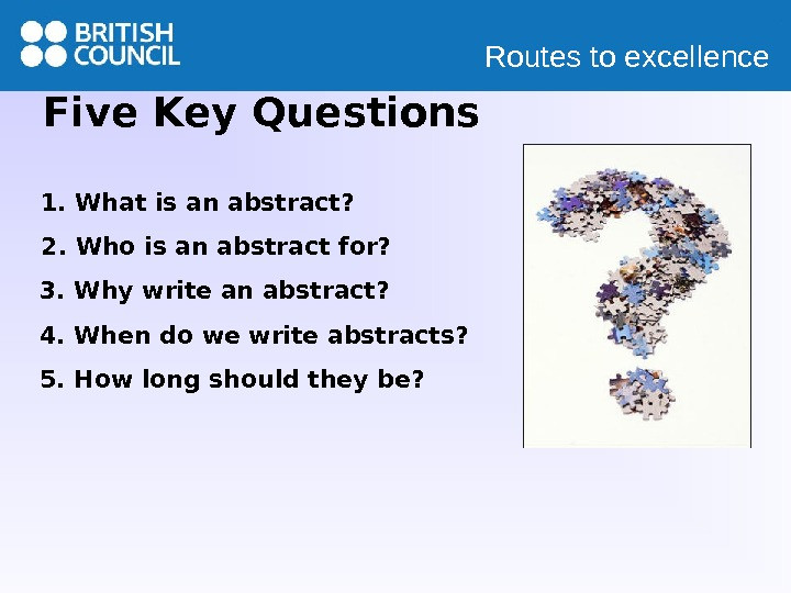 Routes to excellence 1. What is an abstract? 2. Who is an abstract for? 3. Why