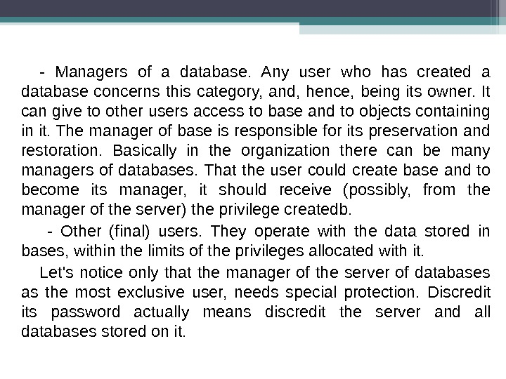 - Managers of a database.  Any user who has created a database concerns this category,