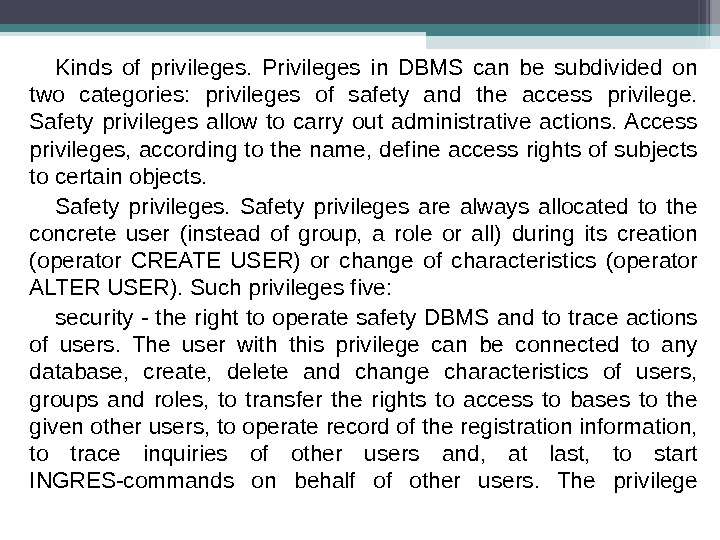 Kinds of privileges.  Privileges in DBMS can be subdivided on two categories:  privileges of