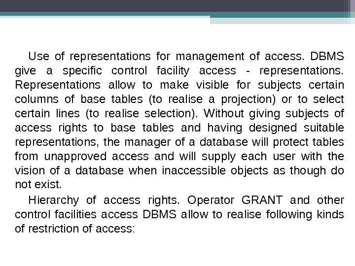 Use of representations for management of access.  DBMS give a specific control facility access -