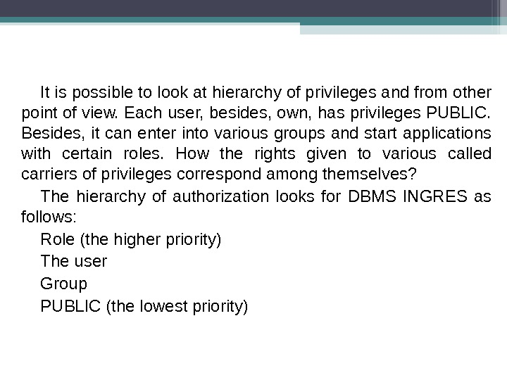 It is possible to look at hierarchy of privileges and from other point of view. Each