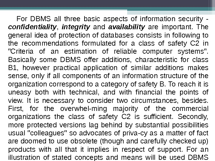 For DBMS all three basic aspects of information security - confidentiality ,  integrity  and