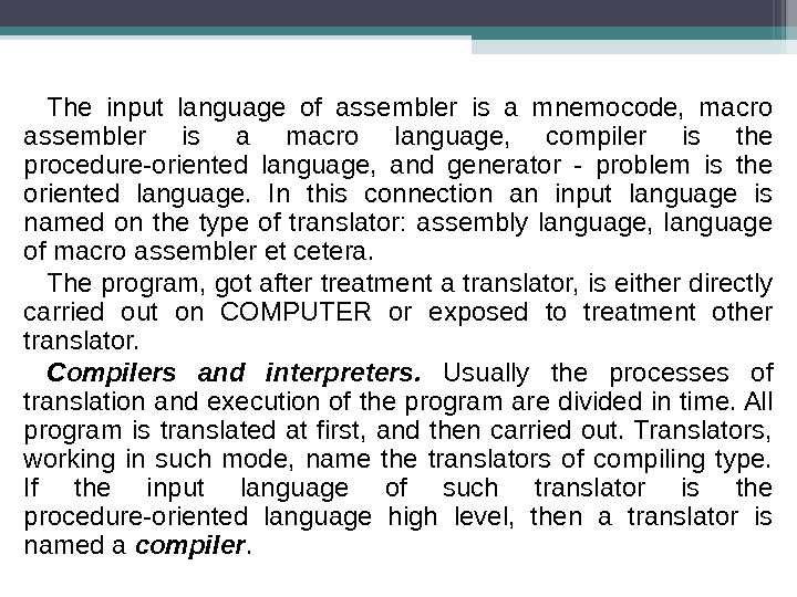 The input language of assembler is a mnemocode,  macro assembler is a macro language,